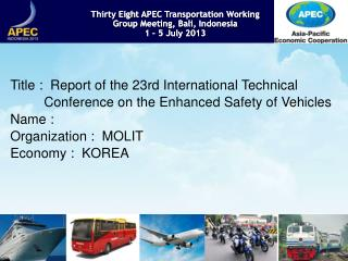 Thirty  Eight  APEC Transportation Working  Group Meeting,  Bali ,  Indonesia 1 – 5 July 2013
