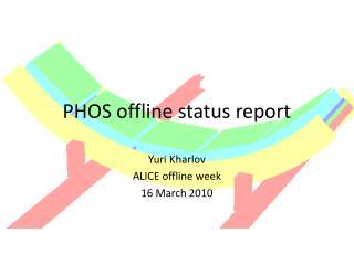 PHOS offline status report