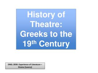 History of Theatre: Greeks to the 19 th  Century