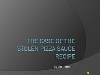 T he case of the stolen pizza sauce recipe