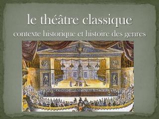 le t héâtre classique contexte historique et histoire des genres