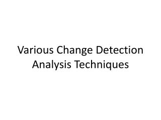 Various Change Detection Analysis Techniques