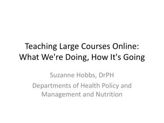 Teaching Large Courses Online: What We're Doing, How It's Going
