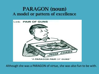 PARAGON (noun) A model or pattern of excellence