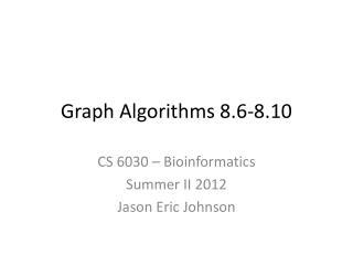 Graph Algorithms 8.6-8.10