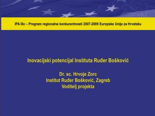 Korisnik:   Institut Ruđer Bošković, Zagreb Partner:   University of  Rijeka,  Rijeka