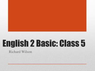 English 2 Basic: Class 5