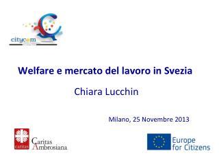 Welfare e  mercato  del  lavoro  in  Svezia Chiara Lucchin Milano, 25  Novembre  2013