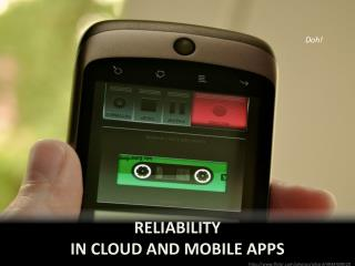 Reliability in cloud and mobile apps