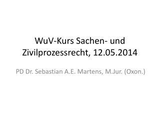 WuV -Kurs Sachen- und Zivilprozessrecht, 12.05.2014