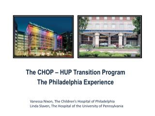 The CHOP – HUP Transition Program The Philadelphia Experience