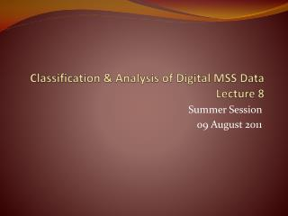 Classification & Analysis of  Digital MSS Data   Lecture  8
