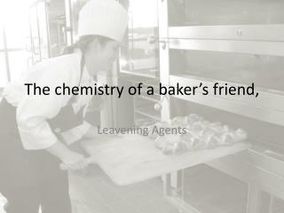 The chemistry of a baker's friend,