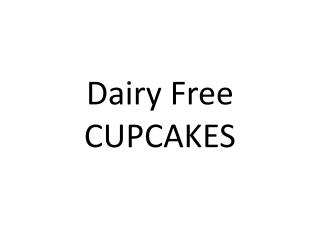 Dairy Free  CUPCAKES
