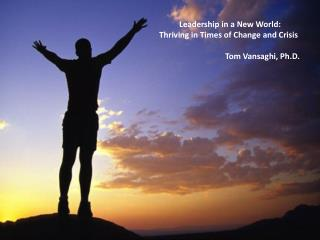Leadership in a New World:  Thriving in Times of Change and Crisis