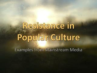 Resistance in Popular Culture