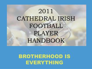 2011 CATHEDRAL IRISH FOOTBALL PLAYER HANDBOOK