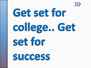 Get set for college.. Get set for success