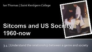 Ian Thomas    Saint  Kentigern  College Sitcoms and US Society  1960-now