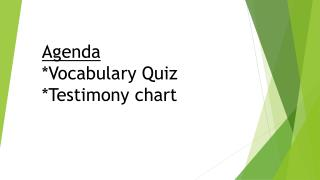 Agenda *Vocabulary Quiz *Testimony chart