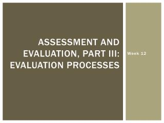 Assessment and Evaluation, Part III: Evaluation Processes