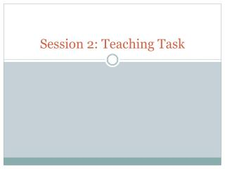 Session 2: Teaching Task