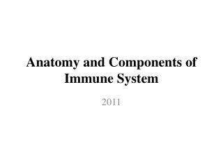 Anatomy and  Components  of  Immune System