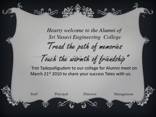 Hearty welcome to the Alumni of         Sri Vasavi Engineering  College