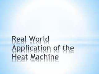 Real World Application of the Heat Machine