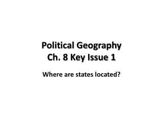Political Geography Ch .  8  Key Issue  1