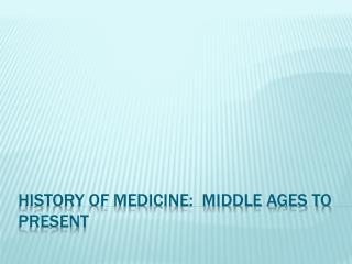 History of Medicine:  Middle Ages to Present