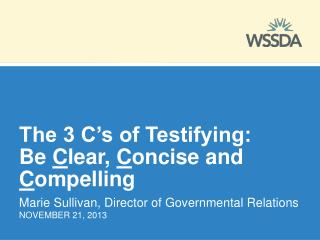 The 3 C's of Testifying: Be  C lear,  C oncise and  C ompelling