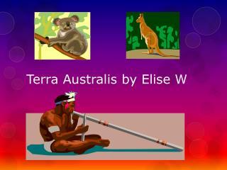 Terra  Australis  by Elise W