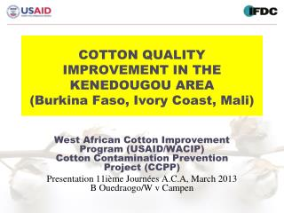 COTTON QUALITY IMPROVEMENT IN THE KENEDOUGOU AREA (Burkina Faso, Ivory Coast, Mali)