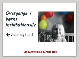 Overgange i børns institutionsliv Ny viden og teori