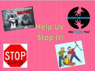 Help Us  Stop It!