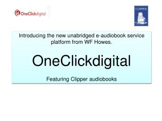 Introducing the new unabridged e-audiobook service platform from WF Howes.  OneClickdigital
