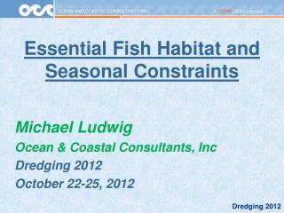 Essential Fish Habitat and Seasonal Constraints