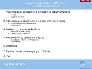 Dagsorden INK møde d. 3/12 – 2013 v. Henriette Vendelbo Eriksen