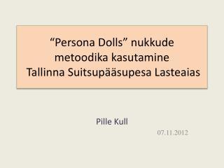 �Persona Dolls� nukkude  metoodika kasutamine  Tallinna Suitsup��supesa Lasteaias
