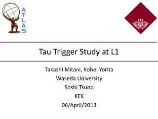 Tau Trigger Study at L1