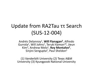 Update from RA2Tau  ττ  Search (SUS-12-004)