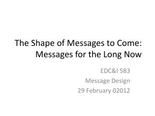 The Shape of Messages to Come: Messages for the Long Now