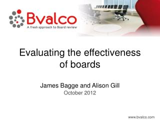 Evaluating the effectiveness  of  boards James Bagge and Alison Gill