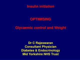 Insulin initiation   OPTIMISING   Glycaemic control and Weight      Dr C Rajeswaran Consultant Physician Diabetes  Endoc