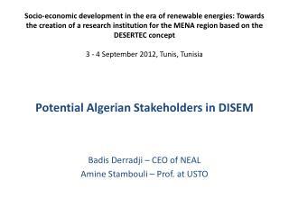 Potential Algerian Stakeholders in DISEM Badis Derradji – CEO of NEAL
