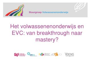 Het volwassenenonderwijs en EVC: van  breakthrough  naar  mastery ?
