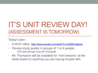 It's unit review day! (Assessment is tomorrow)