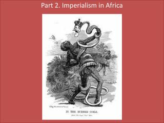 Part 2. Imperialism in Africa