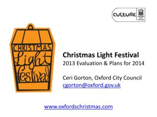 Christmas Light Festival 2013 Evaluation & Plans for  2014 Ceri Gorton, Oxford City Council